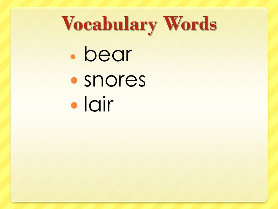 Vocabulary Words bear snores lair
