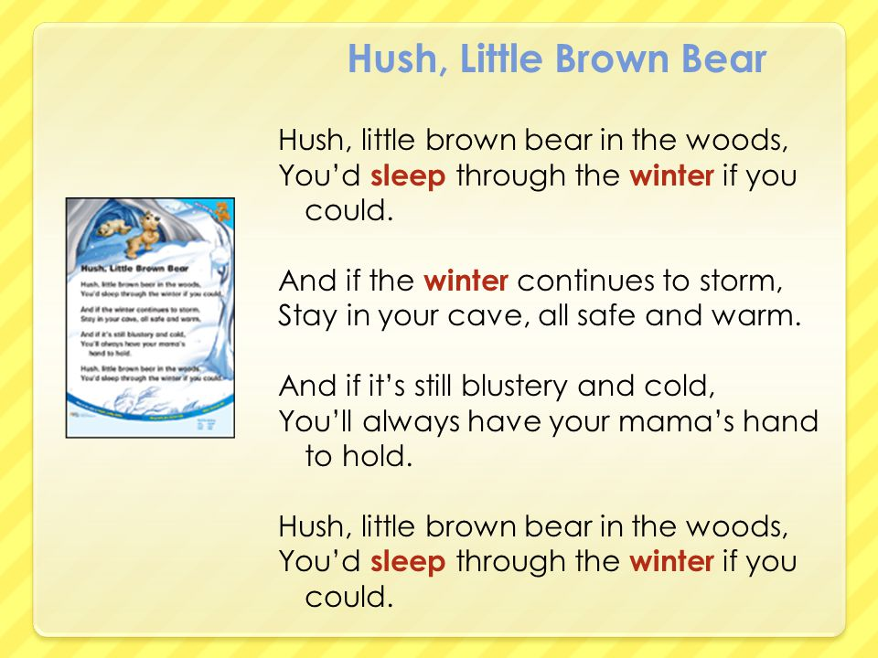 Hush, Little Brown Bear Hush, little brown bear in the woods,