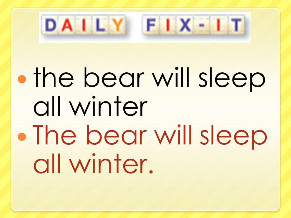 the bear will sleep all winter