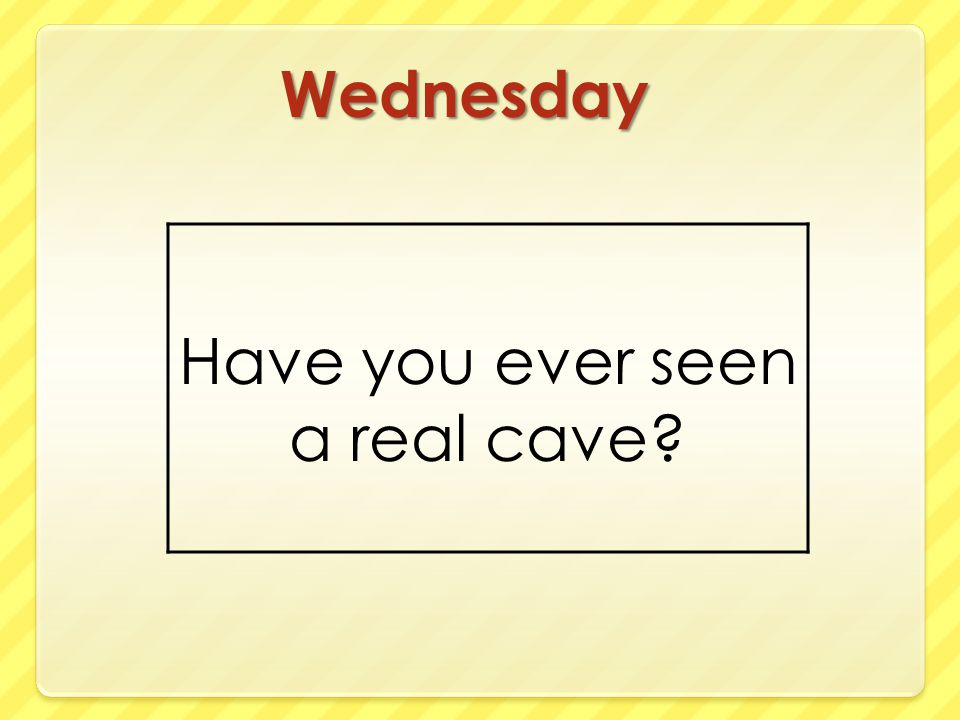 Have you ever seen a real cave