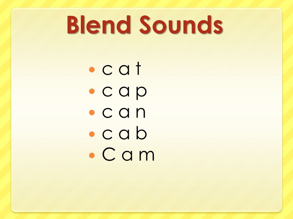 Blend Sounds c a t c a p c a n c a b C a m