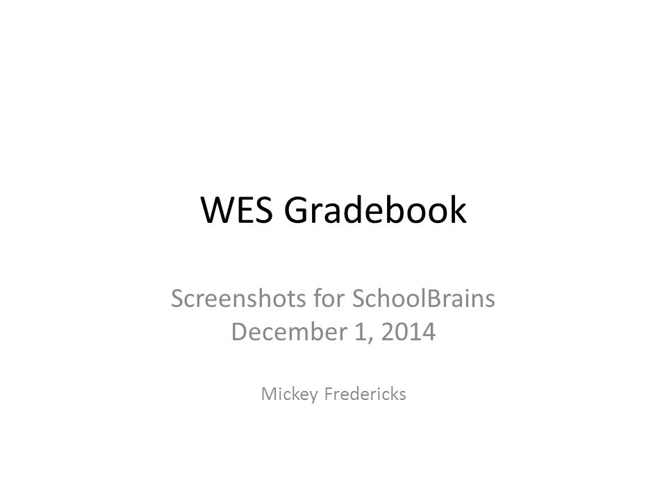 Screenshots for SchoolBrains December 1, 2014 Mickey Fredericks