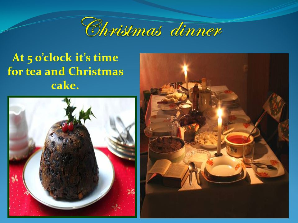 At 5 o'clock it's time for tea and Christmas cake.