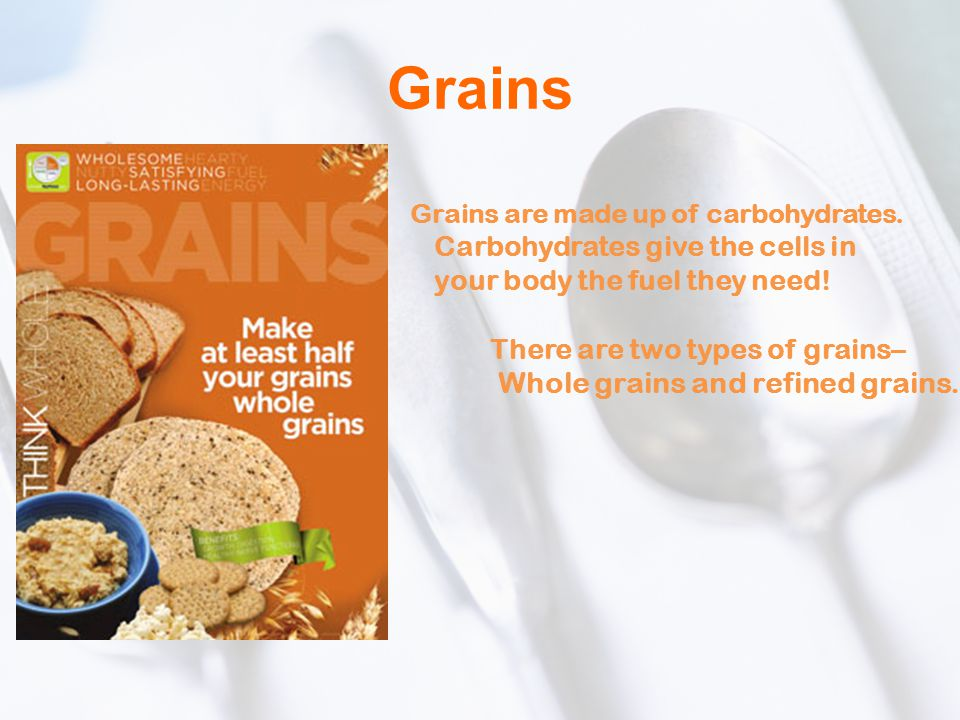 Grains Whole grains and refined grains.