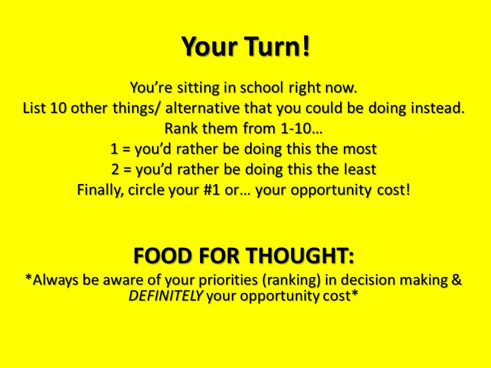 Your Turn! FOOD FOR THOUGHT: You're sitting in school right now.