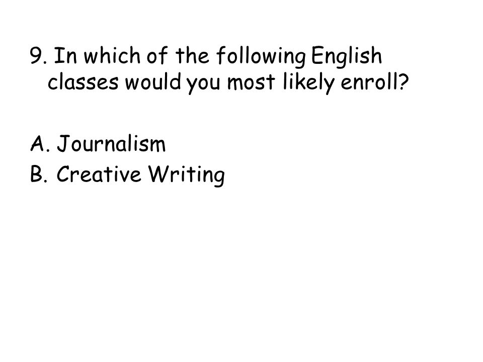 9. In which of the following English classes would you most likely enroll
