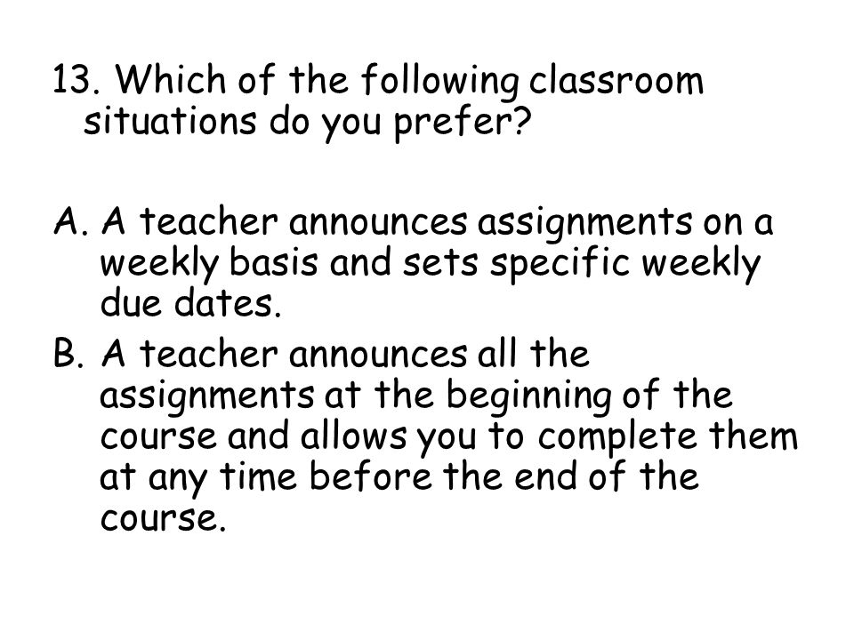 13. Which of the following classroom situations do you prefer