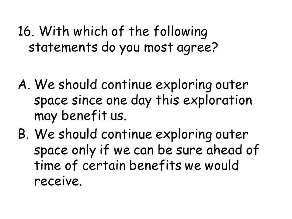 16. With which of the following statements do you most agree