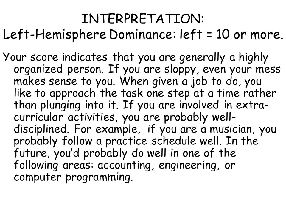 INTERPRETATION: Left-Hemisphere Dominance: left = 10 or more.