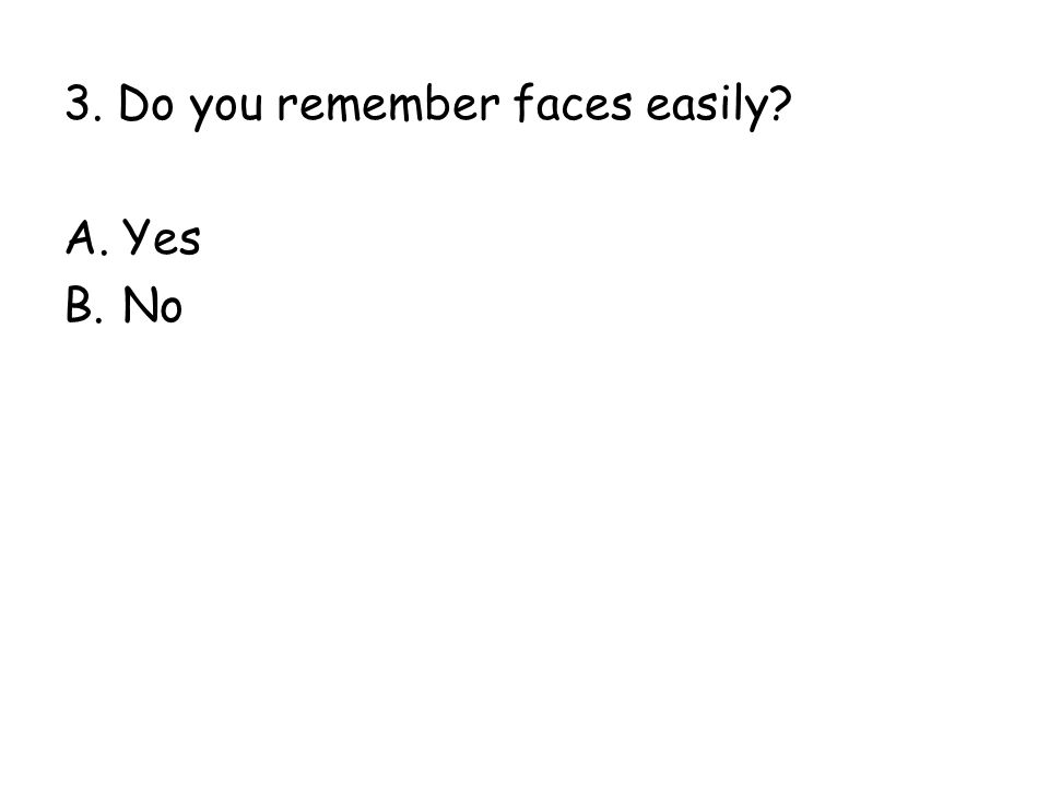 3. Do you remember faces easily