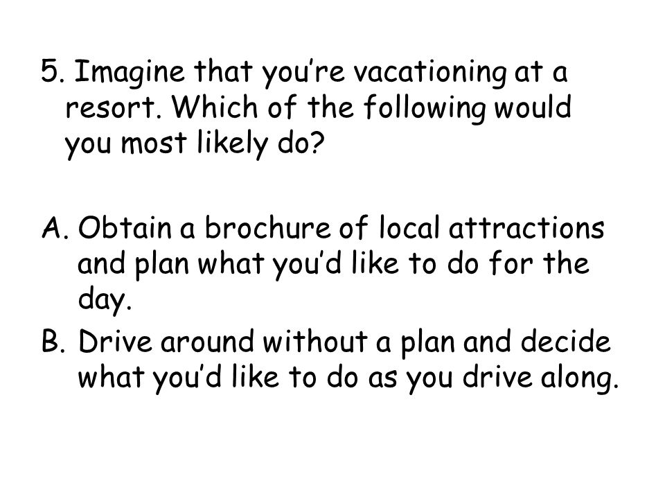 5. Imagine that you're vacationing at a resort