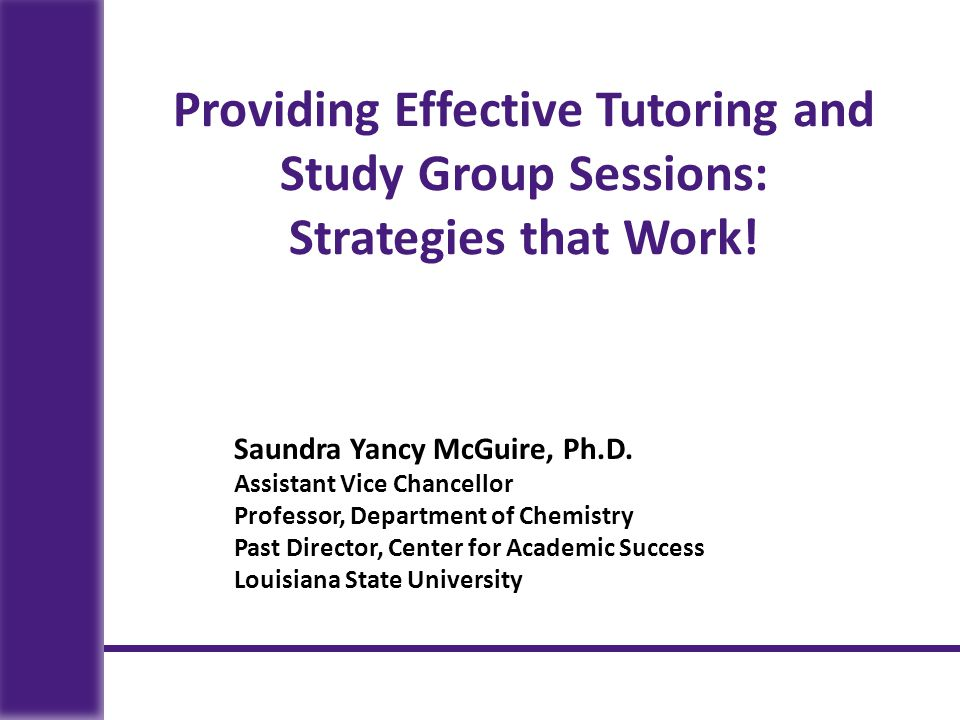 Providing Effective Tutoring and Study Group Sessions: Strategies that Work!