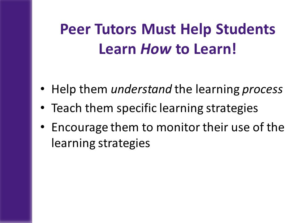 Peer Tutors Must Help Students Learn How to Learn!