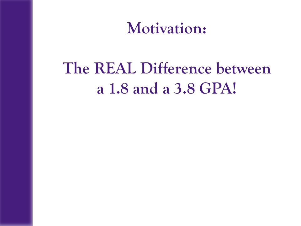 Motivation: The REAL Difference between a 1.8 and a 3.8 GPA!