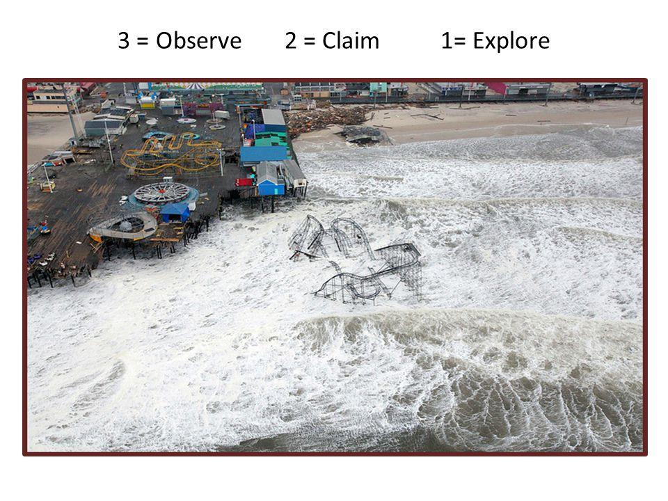 3 = Observe 2 = Claim 1= Explore