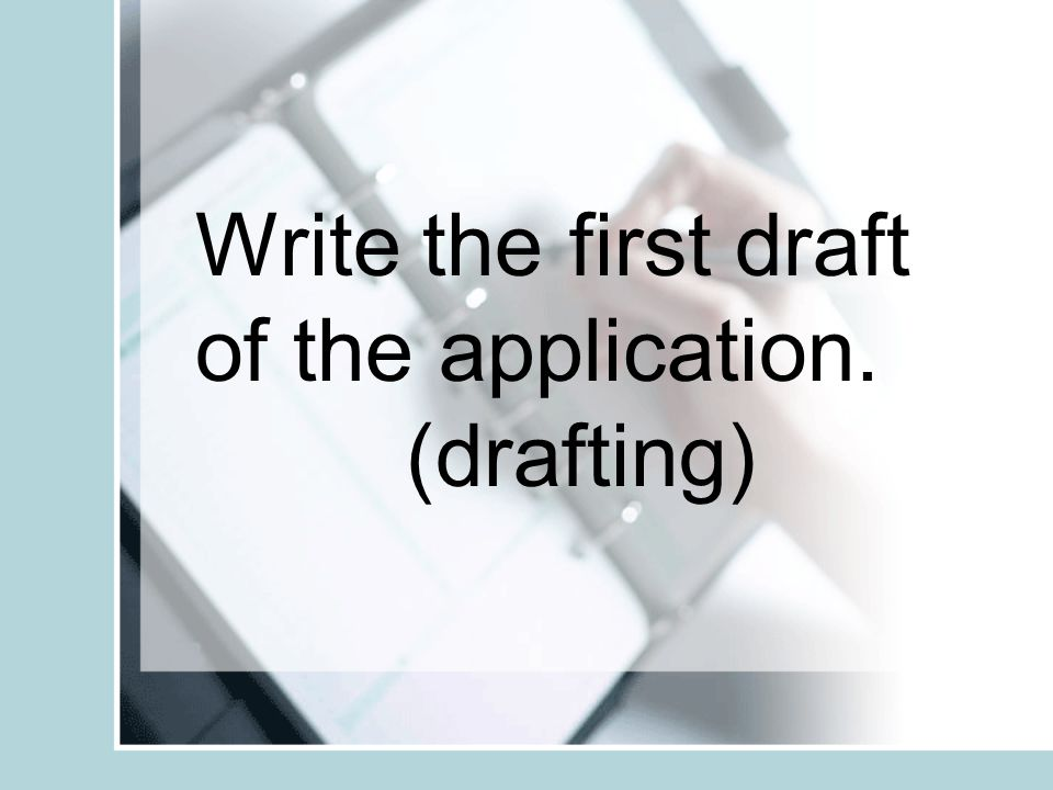 Write the first draft of the application.
