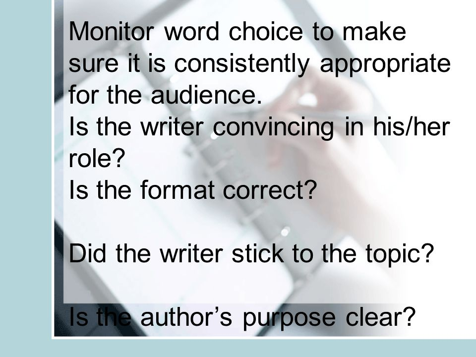 Monitor word choice to make sure it is consistently appropriate for the audience.