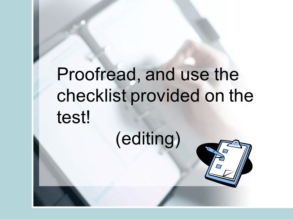 Proofread, and use the checklist provided on the test!