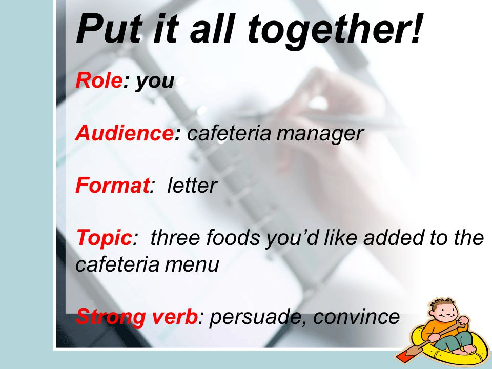 Put it all together! Role: you Audience: cafeteria manager