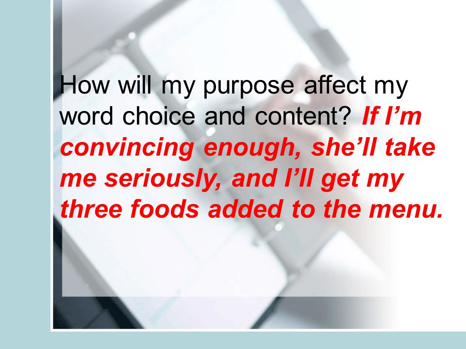 How will my purpose affect my word choice and content