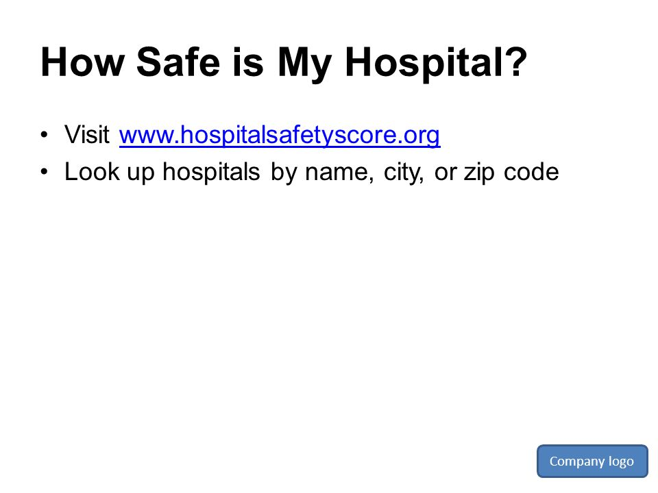 How Safe is My Hospital Visit www.hospitalsafetyscore.org