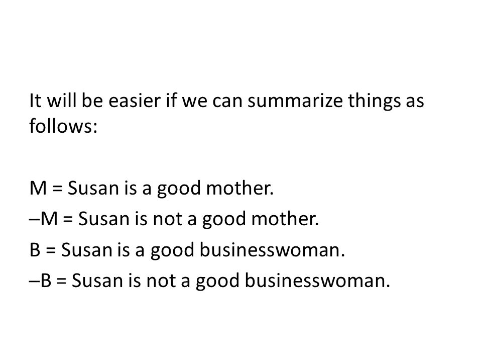 It will be easier if we can summarize things as follows: M = Susan is a good mother.