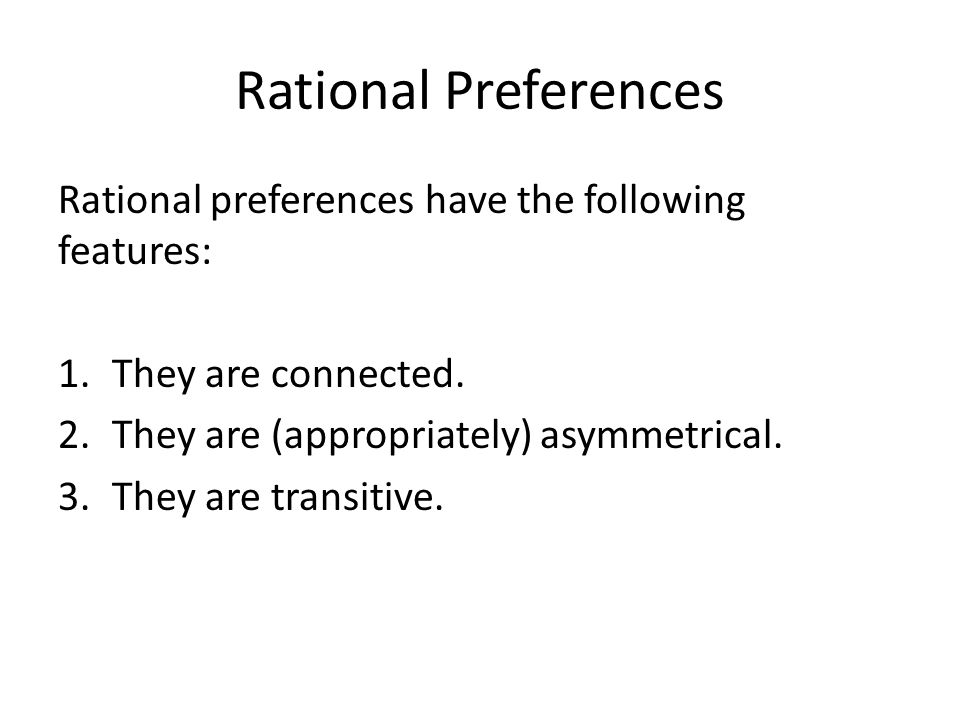 Rational Preferences Rational preferences have the following features: