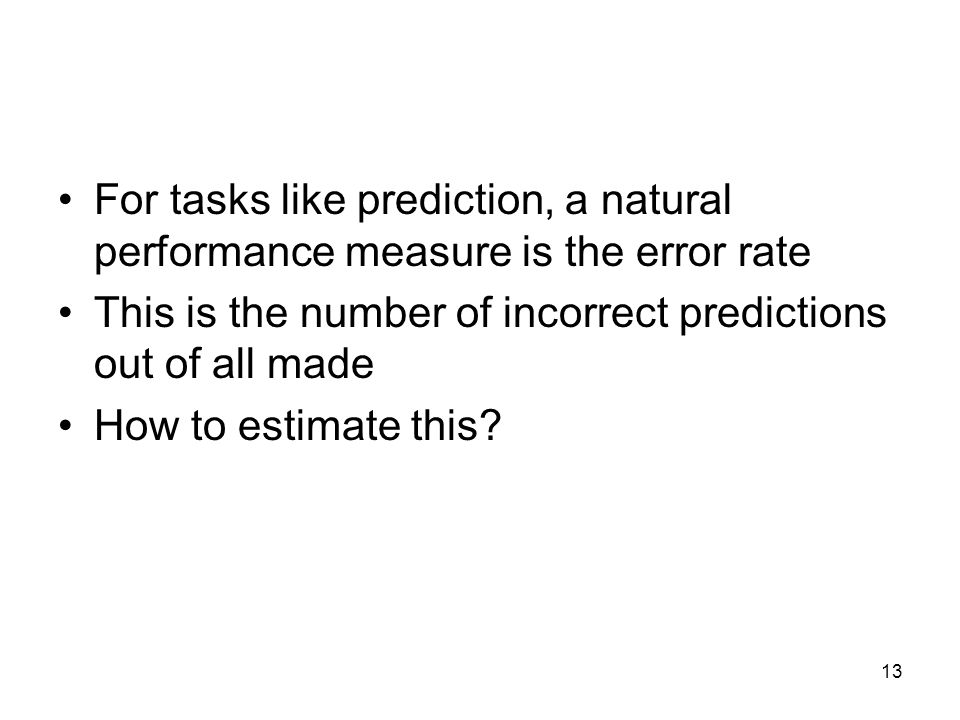 For tasks like prediction, a natural performance measure is the error rate
