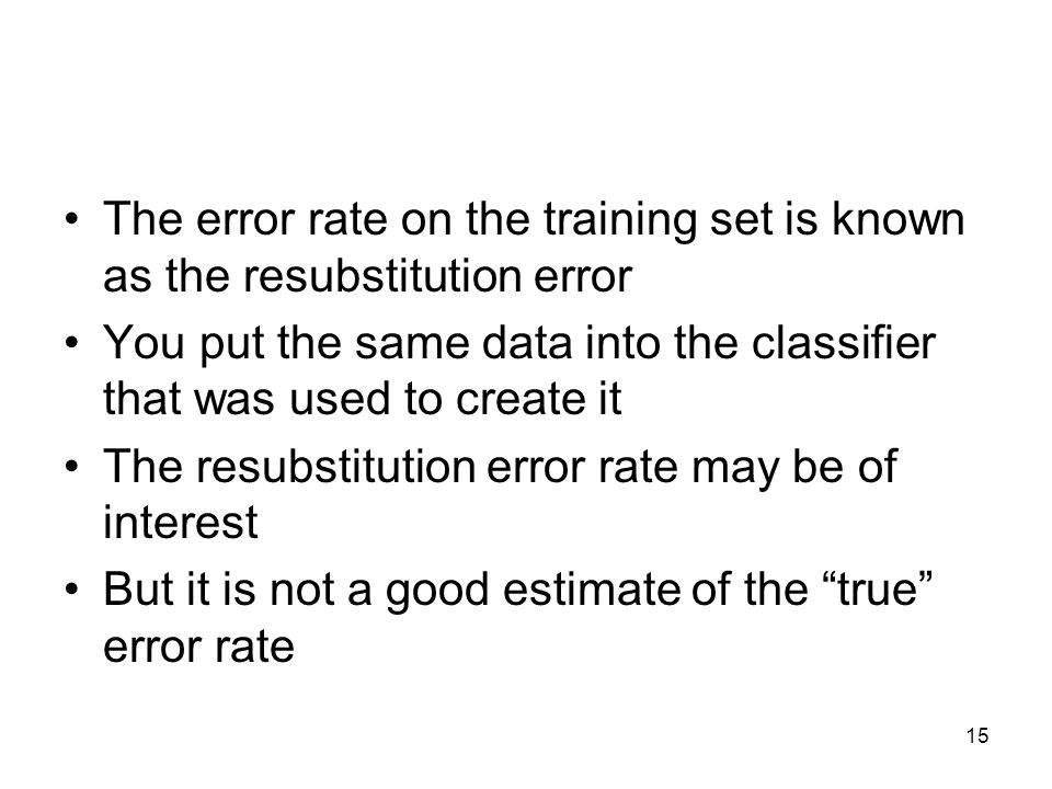 The error rate on the training set is known as the resubstitution error
