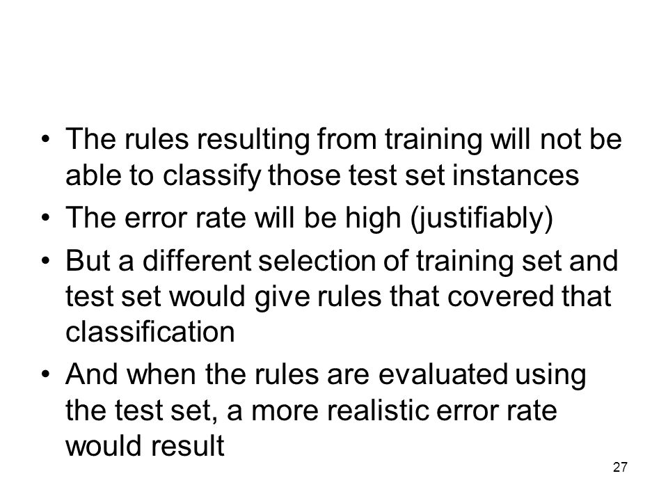 The rules resulting from training will not be able to classify those test set instances