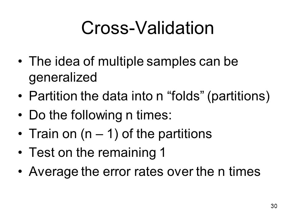 Cross-Validation The idea of multiple samples can be generalized