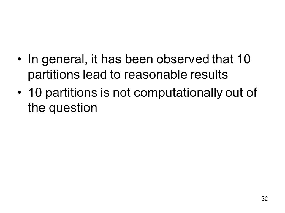 In general, it has been observed that 10 partitions lead to reasonable results