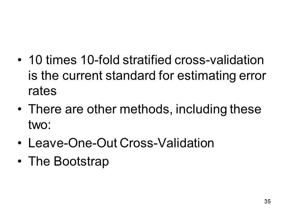 10 times 10-fold stratified cross-validation is the current standard for estimating error rates