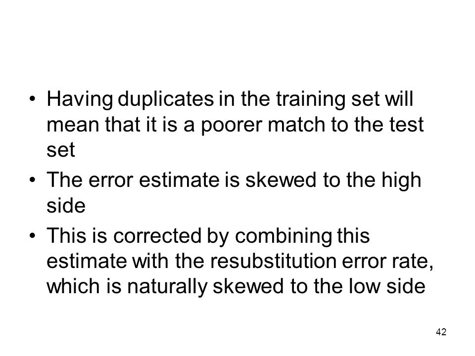 Having duplicates in the training set will mean that it is a poorer match to the test set