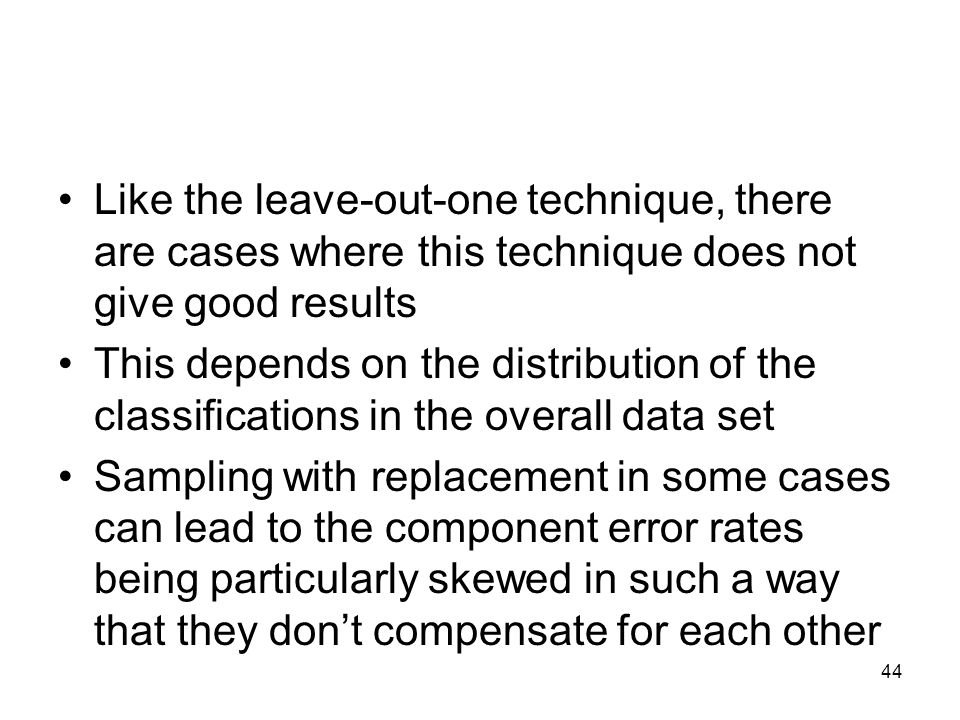 Like the leave-out-one technique, there are cases where this technique does not give good results