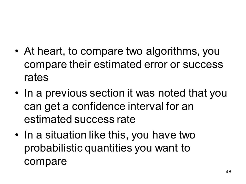 At heart, to compare two algorithms, you compare their estimated error or success rates