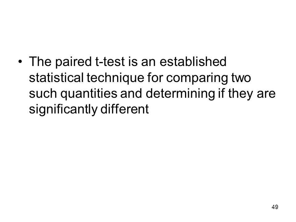 The paired t-test is an established statistical technique for comparing two such quantities and determining if they are significantly different