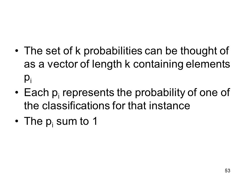 The set of k probabilities can be thought of as a vector of length k containing elements pi