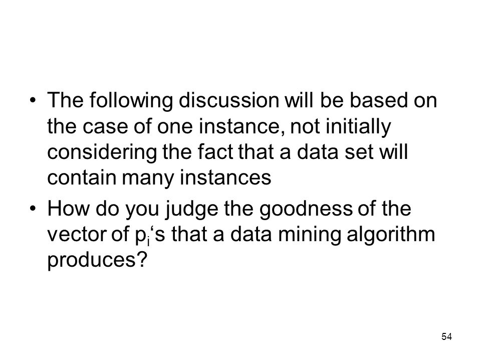 The following discussion will be based on the case of one instance, not initially considering the fact that a data set will contain many instances
