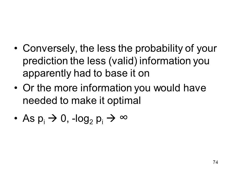 Conversely, the less the probability of your prediction the less (valid) information you apparently had to base it on