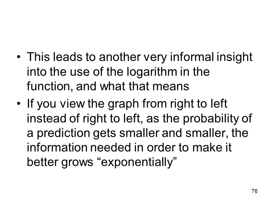 This leads to another very informal insight into the use of the logarithm in the function, and what that means