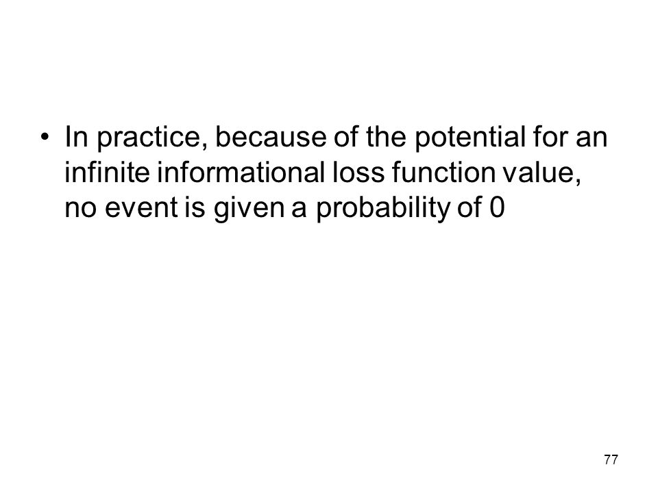 In practice, because of the potential for an infinite informational loss function value, no event is given a probability of 0