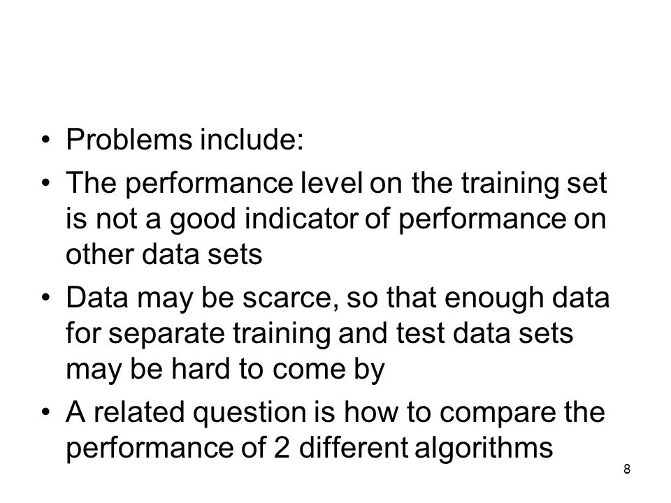 Problems include: The performance level on the training set is not a good indicator of performance on other data sets.