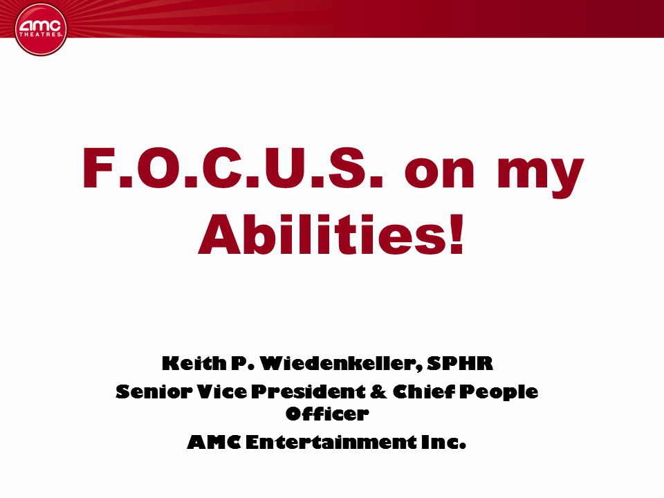 F.O.C.U.S. on my Abilities! Keith P. Wiedenkeller, SPHR