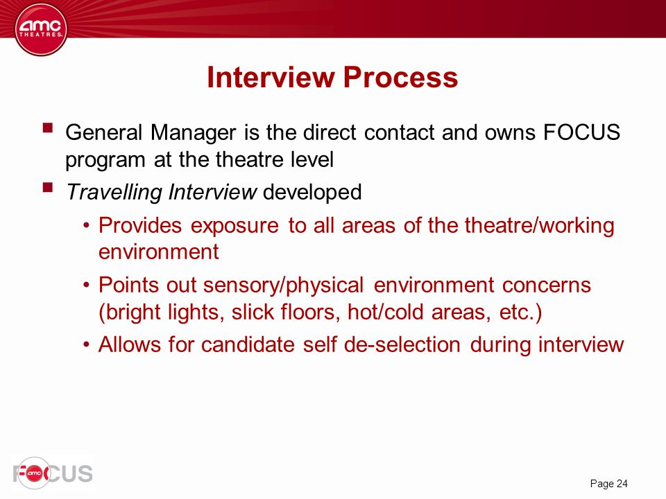 Interview Process General Manager is the direct contact and owns FOCUS program at the theatre level.