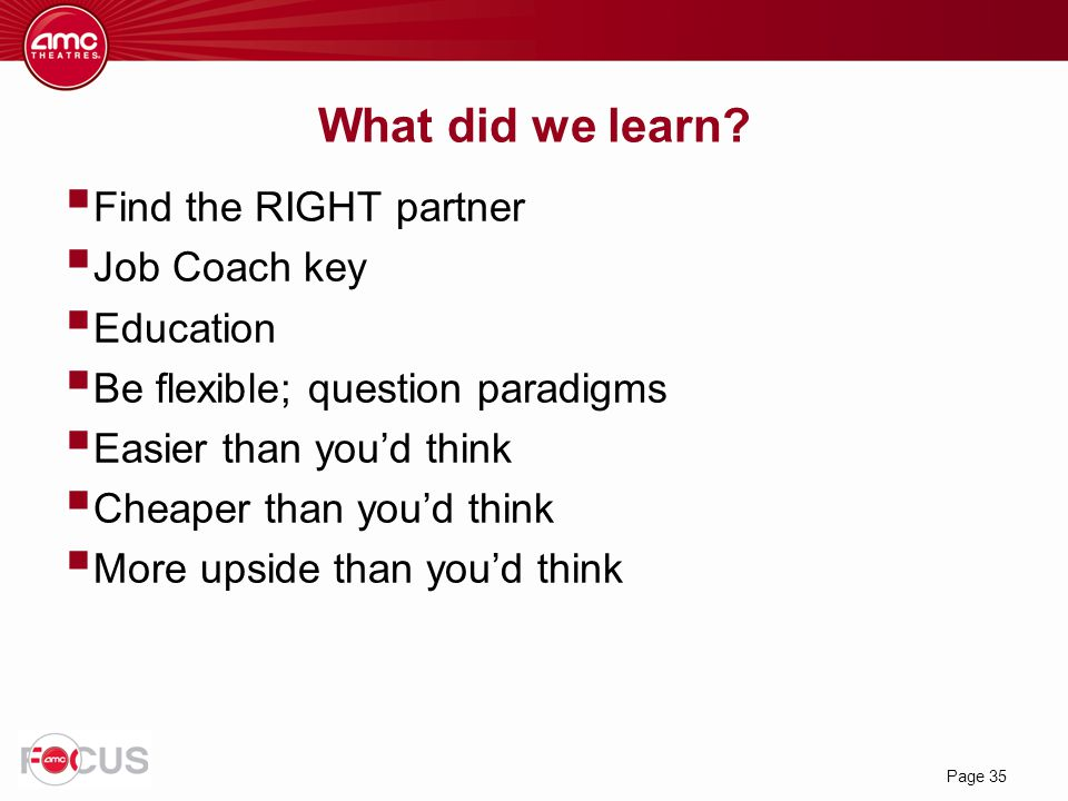 What did we learn Find the RIGHT partner Job Coach key Education