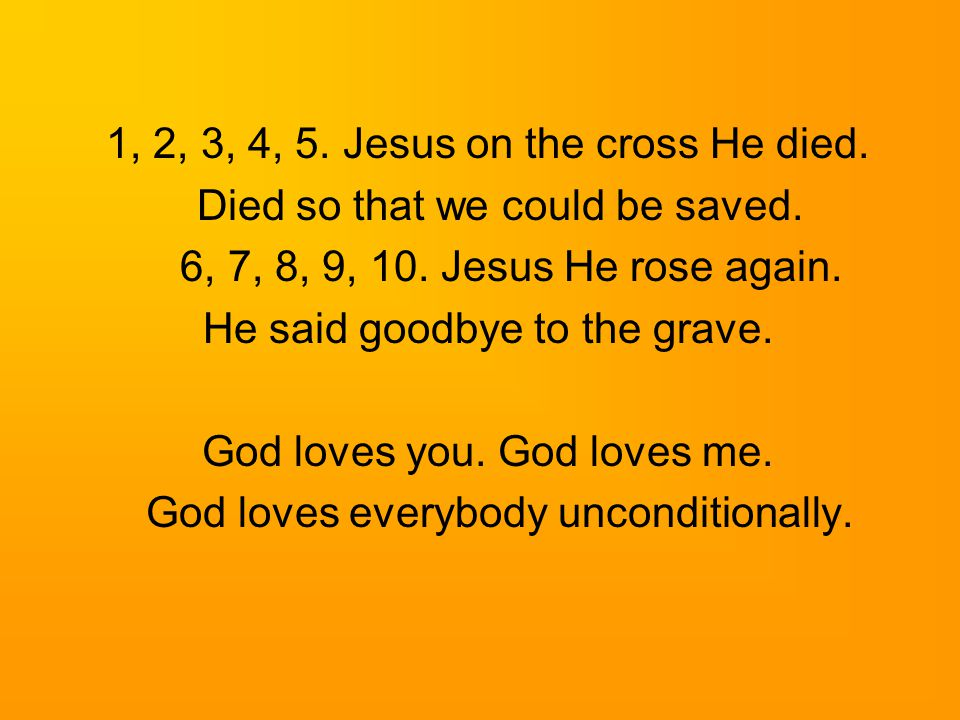 1, 2, 3, 4, 5. Jesus on the cross He died.