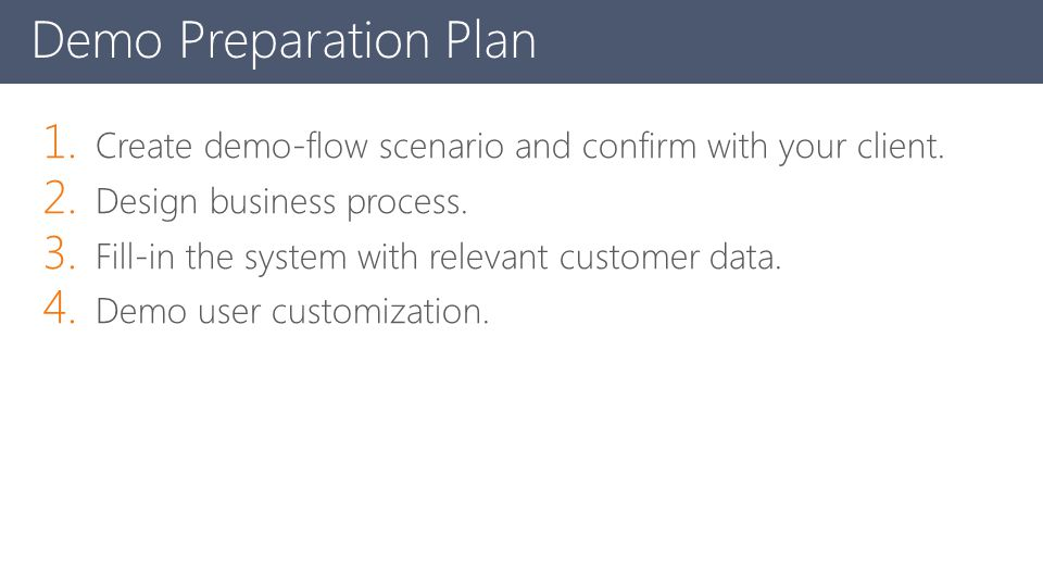 Demo Preparation Plan Create demo-flow scenario and confirm with your client. Design business process.