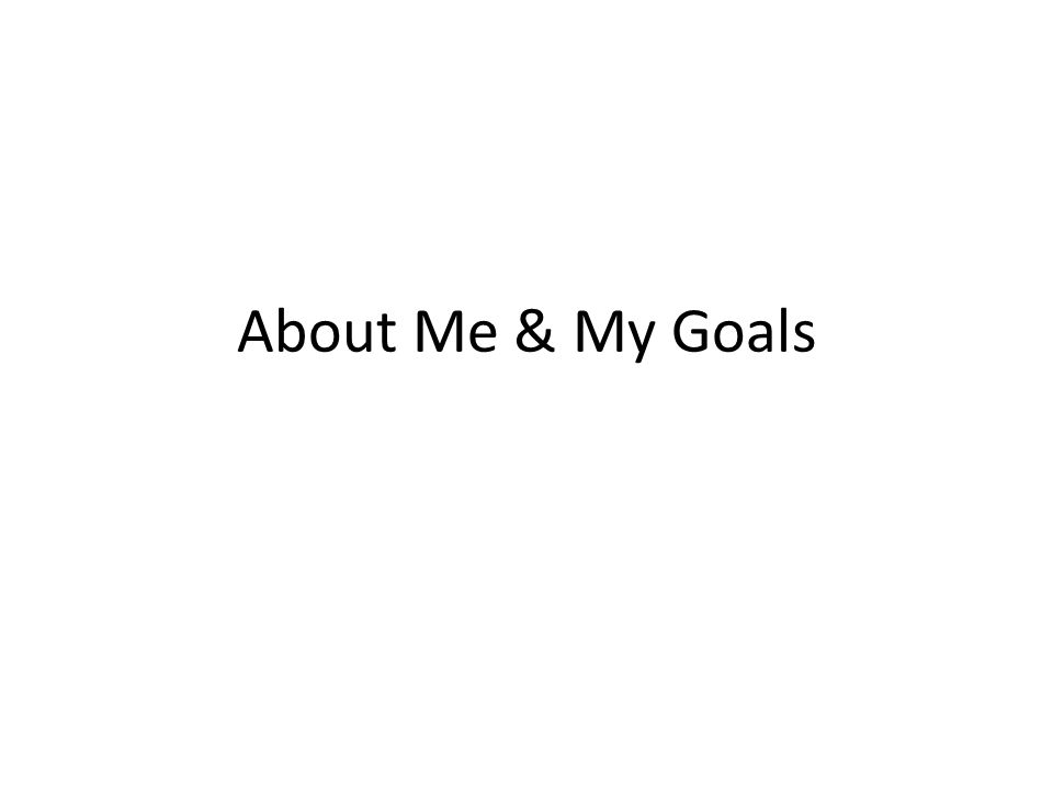 About Me & My Goals