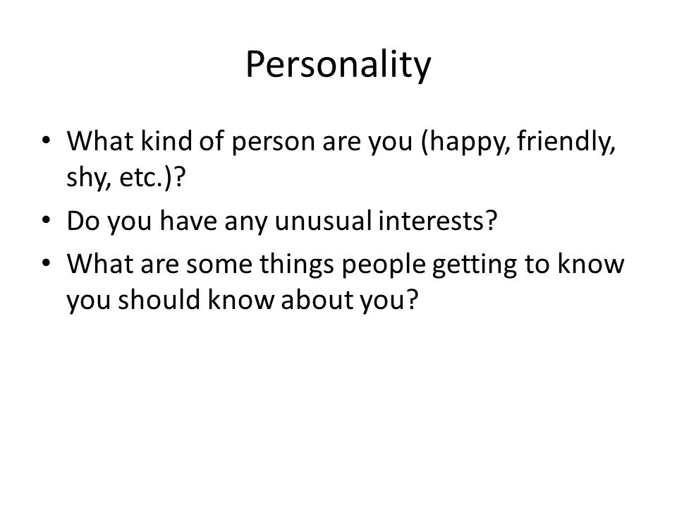 Personality What kind of person are you (happy, friendly, shy, etc.)